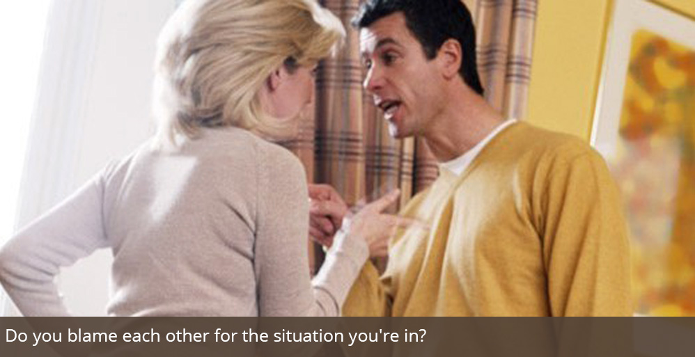 Do you blame each other for the situation you're in