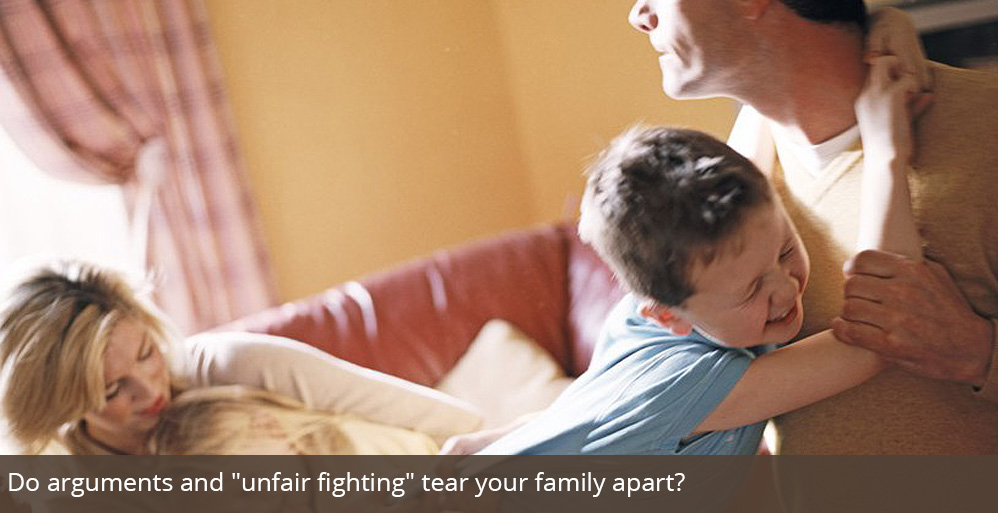Do arguments and unfair fighting tear your family apart